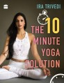 ForPressRelease.com - The 10 Minute Yoga Solution by Ira Trivedi releasing on 21 June - International Yoga Day